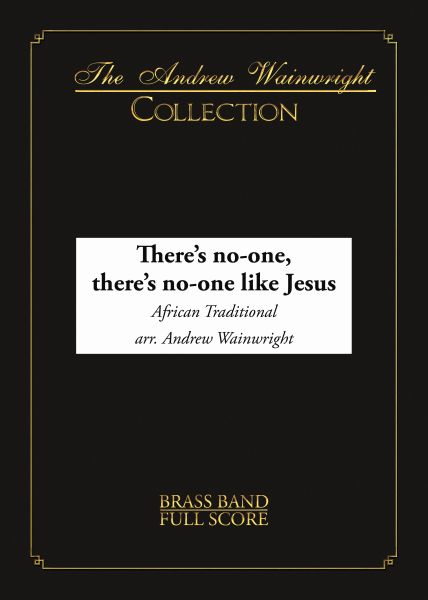 There's no-one, there's no-one like Jesus (Brass Band - Score and Parts)