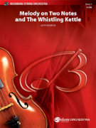 MELODY ON TWO NOTE and THE WHISTLING KETTLE (String Orchestra)
