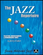 JAZZ REPERTOIRE, The: Selecting, Understanding and Remembering Tunes