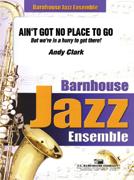 Ain't Got No Place To Go... (Jazz Ensemble - Score and Parts)