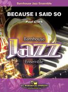Because I Said So (Jazz Ensemble - Score and Parts)