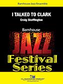 I Talked To Clark (Jazz Ensemble - Score and Parts)