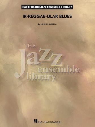 Ir-reggae-ular Blues (Jazz Ensemble - Score and Parts)
